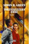 Todtsteltzers Erbe - Simon R. Green, Thomas Schichtel