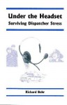 Under the Headset : Surviving Dispatcher Stress - Richard Behr