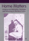 Home Matters: Longing and Belonging, Nostalgia and Mourning in Women's Fiction - Roberta Rubenstein