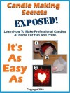 Candle Making Secrets Exposed - Learn How To Make Professional Candles At Home For Fun And Profit - Mark Smith