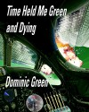 Time Held Me Green and Dying (Ant and Cleo Book 7) - Dominic Green