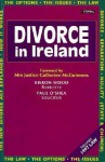 Divorce In Ireland: The Options, The Issues, The Law - Kieron Wood