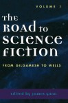 The Road to Science Fiction: From Gilgamesh to Wells: Volume 1 (Road to Science Fiction (Scarecrow Press)) - James Gunn