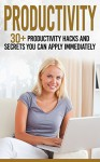 Productivity: 30+ Productivity Hacks and Secrets You Can Apply Immediately, The Ultimate Time Management and Productivity Guide (Productivity, Productivity ... Productivity Hacks, Improving Productivity) - Henry Lee