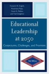 Educational Leadership at 2050: Conjectures, Challenges, and Promises - Fenwick W. English, Rosemary Papa, Carol A. Mullen