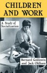 Children and Work: A Study of Socialization - Bernard Goldstein, Jack Oldham