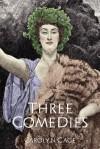 Three Comedies - Carolyn Gage