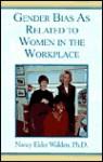 Gender Bias as Related to Women in the Workplace - Nancy Elder Walden