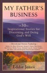 My Father's Business: 30 Inspirational Stories for Discerning and Doing Gods Will - Eddie Jones