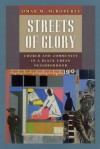 Streets of Glory: Church and Community in a Black Urban Neighborhood - Omar M. McRoberts