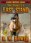 The Flying U's Last Stand (Annotated) (Classic Western Library Book 12) - B M Bower