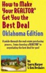 How to Make Your Realtor Get You the Best Deal: Oklahoma - Ken Deshaies, Garry Harper