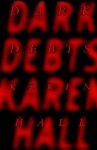 Dark Debts. - Karen. Hall