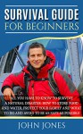Survival Guide for Beginners: How to store food and water, protect your family and what to do and avoid to be as safe as possible (storing food, natural ... survival guide for beginners, storing food) - John Jones