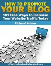 How To Promote Your Blog - 101 Free Ways To Increase Your Website Traffic Today - Richard Adams