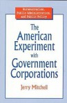 The American Experiment with Government Corporations - Jerry Mitchell