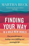 Finding Your Way in a Wild New World: Four Powerful Steps to Leading a More Fulfilling and Meaningful Life - Martha Beck