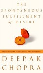 The Spontaneous Fulfillment of Desire: Harnessing the Infinite Power of Coincidence - Deepak Chopra