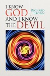 I Know God and I Know the Devil - Richard Brown
