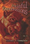 Painful Expressions: Vol. II - Michael J. Champlain