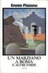 Un marziano a Roma: e altre farse - Ennio Flaiano