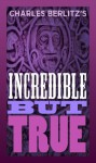 Charles Berlitz's World of the Incredible But True - Charles Berlitz
