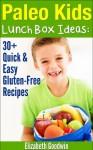 Paleo Kids Lunch Box Ideas: 30+ Quick & Easy Gluten-Free Recipes - Elizabeth Goodwin