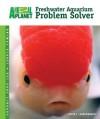 Freshwater Aquarium Problem Solver (Animal Planet Pet Care Library) - David E. Boruchowitz
