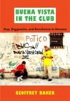 Buena Vista in the Club: Rap, Reggaetón, and Revolution in Havana - Geoffrey Baker, Ronald Radano, Josh Kun