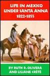 Life in Mexico Under Santa Anna, 1822-1855 - Ruth R. Olivera
