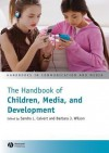 The Handbook of Children, Media and Development - Sandra L. Calvert, Barbara J. Wilson