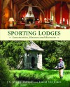 Sporting Lodges: Sanctuaries, Havens and Retreats - J.C. Jeremy Hobson, David S.D. Jones