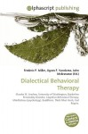 Dialectical Behavioral Therapy - Frederic P. Miller, Agnes F. Vandome, John McBrewster