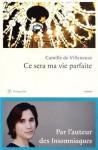 Ce sera ma vie parfaite - Camille de Villeneuve