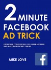 Two (2) Minute Facebook Ad Trick - 2016: GET HIGHER CONVERSIONS, PAY LOWER AD SPEND AND MAKE MORE MONEY ONLINE - Mike Love