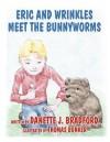 Eric and Wrinkles Meet the Bunnyworms - Danette J. Bradford, Thomas Bunker