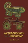 Anthropology and the Bushman - Alan Barnard