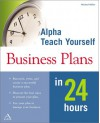 Alpha Teach Yourself Business Plans in 24 Hours - Michael Miller