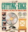Cutting-Edge Decoupage: 30 Easy Projects for Super-Cool Results - Nathalie Mornu