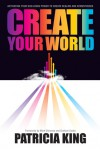 Create Your World: Activating Your God-Given Power to Create Realms and Atmospheres - Patricia King