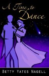 A Time to Dance - Betty Yates Nagell