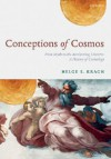 Conceptions of Cosmos: From Myths to the Accelerating Universe: A History of Cosmology - Helge Kragh