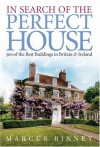 In Search Of The Perfect House: 500 Of The Best Buildings In Britain And Ireland: 500 of the Best Buildings in Britain and Ireland - Marcus Binney