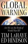 Global Warning: Are We on the Brink of World War III? - Tim LaHaye, Ed Hindson