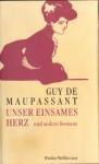 Romane Bd. 2.: Mont-Oriol; Stark wie der Tod; Unser einsames Herz - Guy de Maupassant