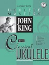 John King - The Classical Ukulele (Jumpin' Jim's Ukulele Masters) - John King