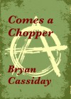 Comes a Chopper - Bryan Cassiday