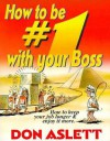 How to Be #1 with Your Boss: How to Keep Your Job Longer and Enjoy It More: How to Keep Your Job Longer & Enjoy It More. - Don Aslett