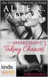 The Arrangement: Taking Chances, Part One (Kindle Worlds Novella) - Allie K. Adams