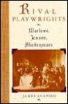 Rival Playwrights: Marlowe, Jonson, Shakespeare - James Shapiro